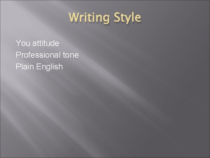 Writing Style You attitude Professional tone Plain English