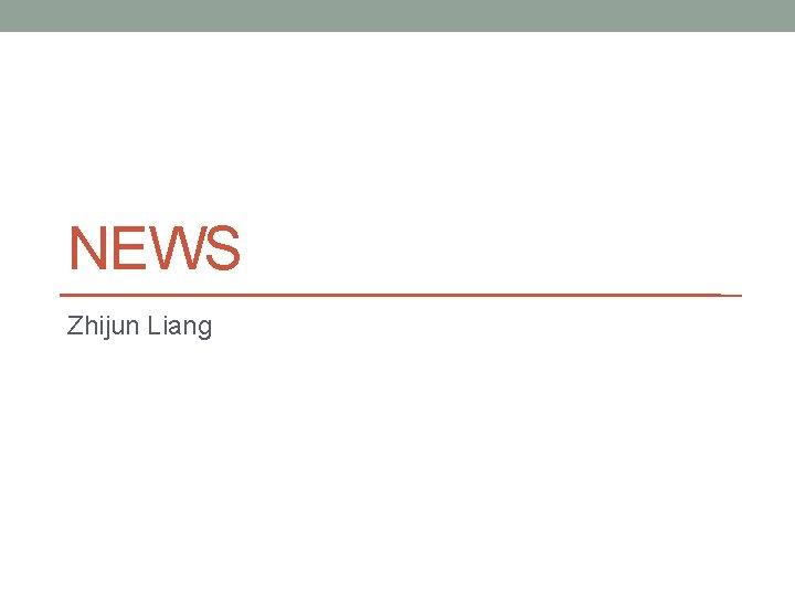 NEWS Zhijun Liang
