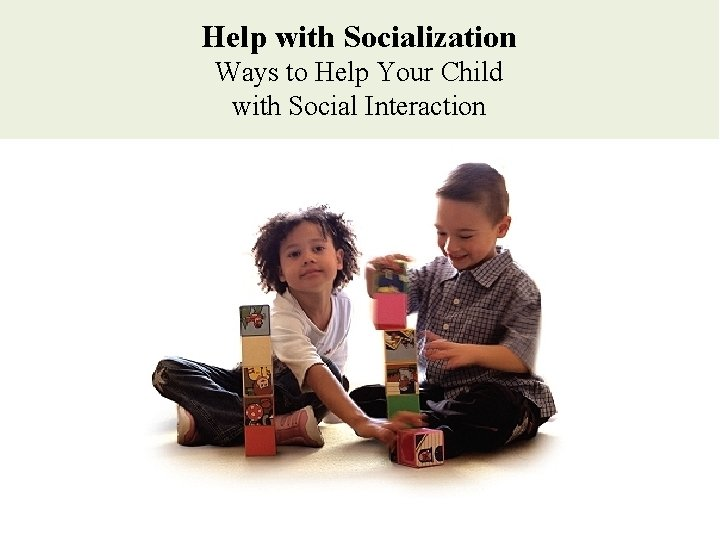 Help with Socialization Ways to Help Your Child with Social Interaction