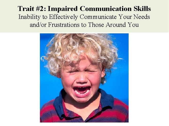 Trait #2: Impaired Communication Skills Inability to Effectively Communicate Your Needs and/or Frustrations to