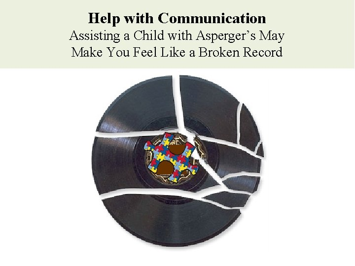 Help with Communication Assisting a Child with Asperger's May Make You Feel Like a