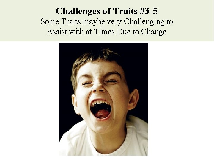 Challenges of Traits #3 -5 Some Traits maybe very Challenging to Assist with at