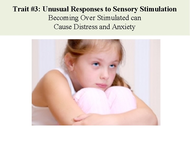 Trait #3: Unusual Responses to Sensory Stimulation Becoming Over Stimulated can Cause Distress and