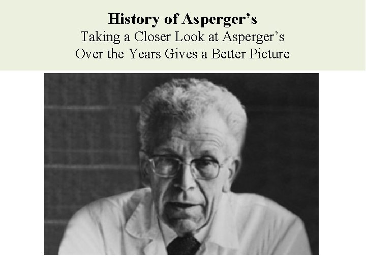 History of Asperger's Taking a Closer Look at Asperger's Over the Years Gives a