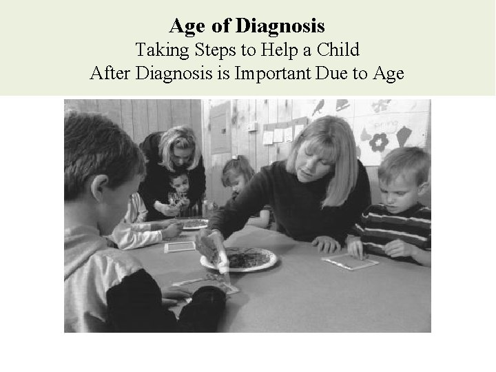 Age of Diagnosis Taking Steps to Help a Child After Diagnosis is Important Due