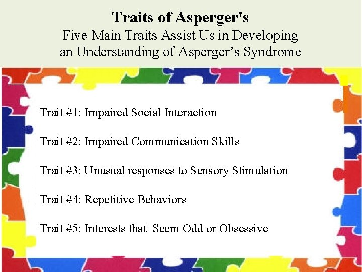 Traits of Asperger's Five Main Traits Assist Us in Developing an Understanding of Asperger's