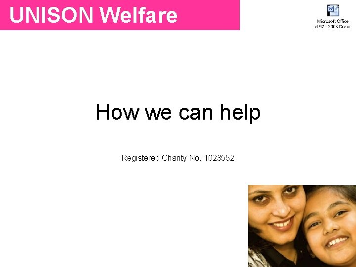 UNISON Welfare How we can help UNISON Welfare Registered Charity No. 1023552