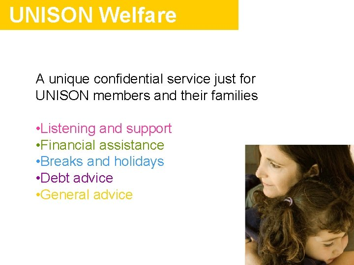 UNISON Welfare A unique confidential service just for UNISON members and their families •