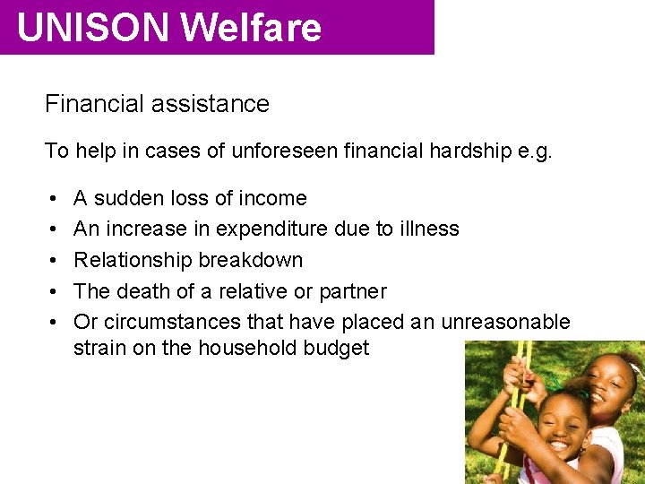 UNISON Welfare Financial assistance To help in cases of unforeseen financial hardship e. g.