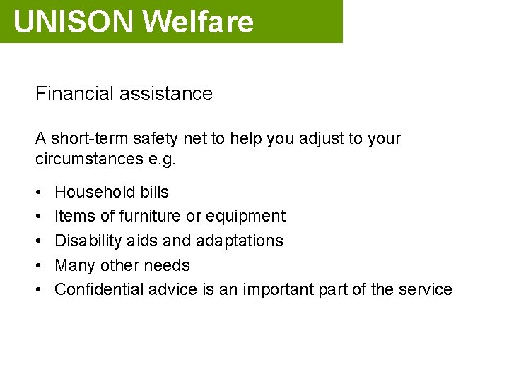 UNISON Welfare Financial assistance A short-term safety net to help you adjust to your