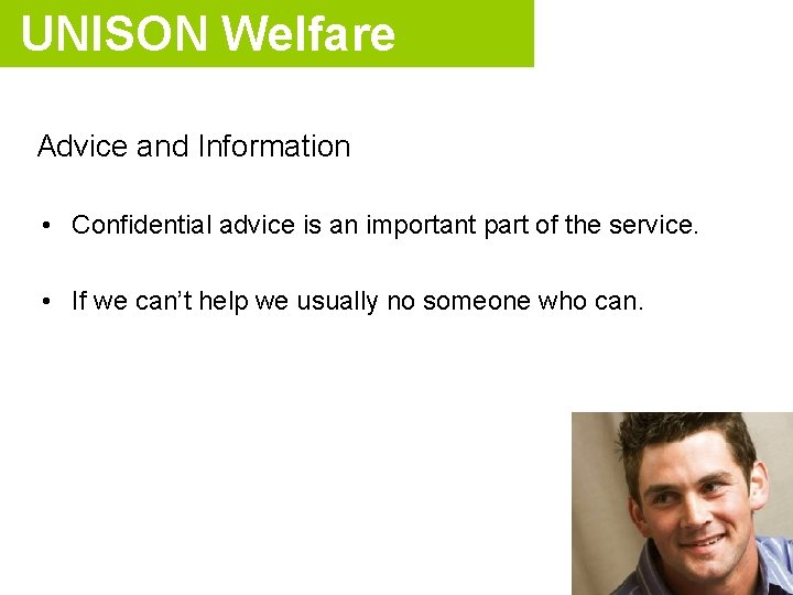 UNISON Welfare Advice and Information • Confidential advice is an important part of the