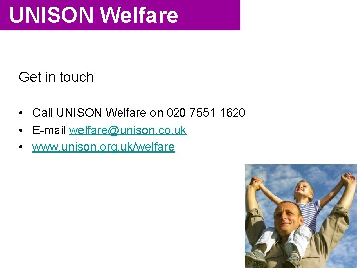 UNISON Welfare Get in touch • Call UNISON Welfare on 020 7551 1620 •