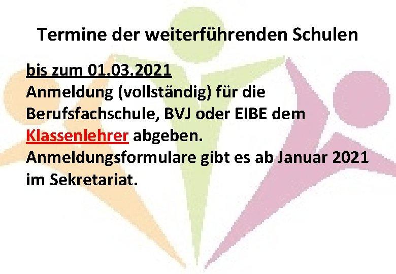 Termine der weiterführenden Schulen bis zum 01. 03. 2021 Anmeldung (vollständig) für die Berufsfachschule,