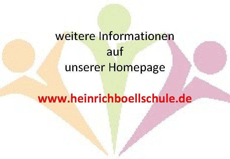 weitere Informationen auf unserer Homepage www. heinrichboellschule. de