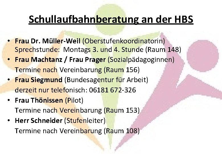 Schullaufbahnberatung an der HBS • Frau Dr. Müller-Weil (Oberstufenkoordinatorin) Sprechstunde: Montags 3. und 4.