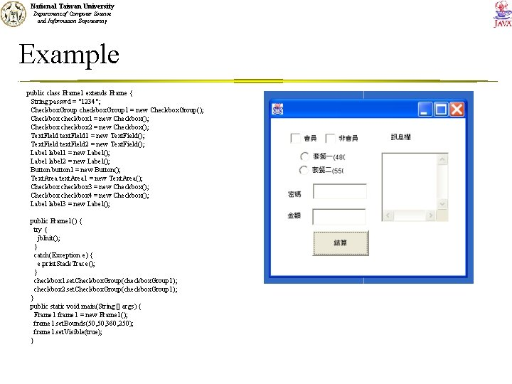 National Taiwan University Department of Computer Science and Information Engineering Example public class Frame