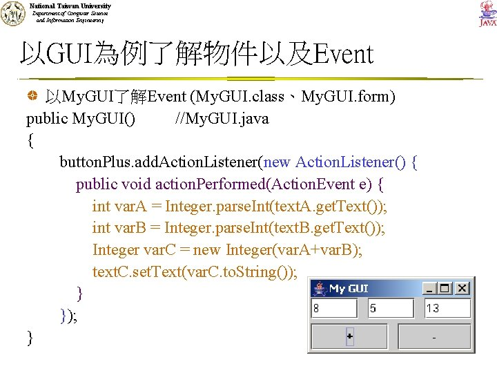 National Taiwan University Department of Computer Science and Information Engineering 以GUI為例了解物件以及Event 以My. GUI了解Event (My.
