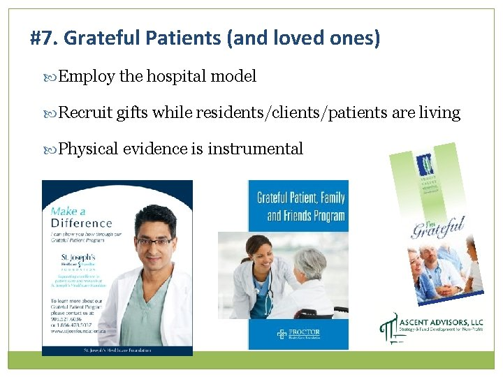 #7. Grateful Patients (and loved ones) Employ the hospital model Recruit gifts while residents/clients/patients
