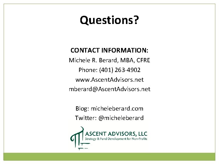 Questions? CONTACT INFORMATION: Michele R. Berard, MBA, CFRE Phone: (401) 263 -4902 www. Ascent.
