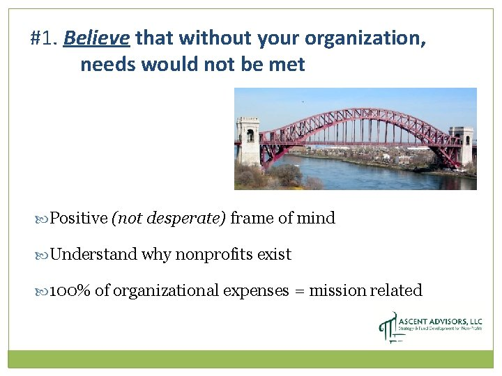 #1. Believe that without your organization, needs would not be met Positive (not desperate)
