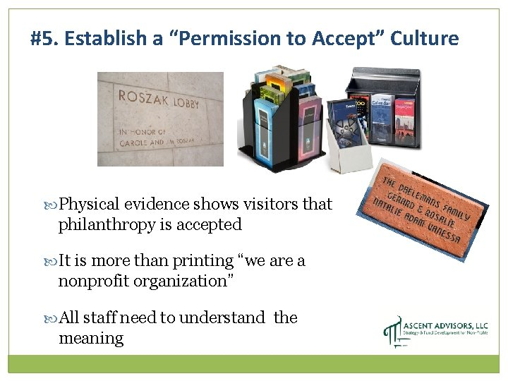 """#5. Establish a """"Permission to Accept"""" Culture Physical evidence shows visitors that philanthropy is"""