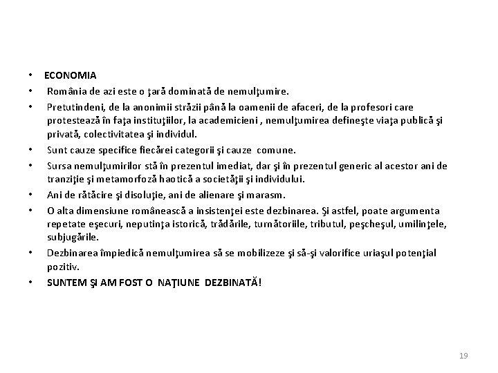 • • • ECONOMIA România de azi este o ţară dominată de nemulţumire.