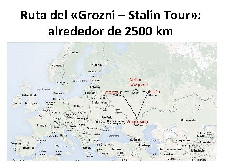 Ruta del «Grozni – Stalin Tour» : alrededor de 2500 km
