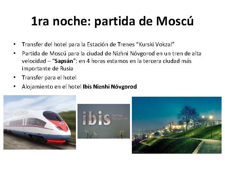 1 ra noche: partida de Moscú • Transfer del hotel para la Estación de