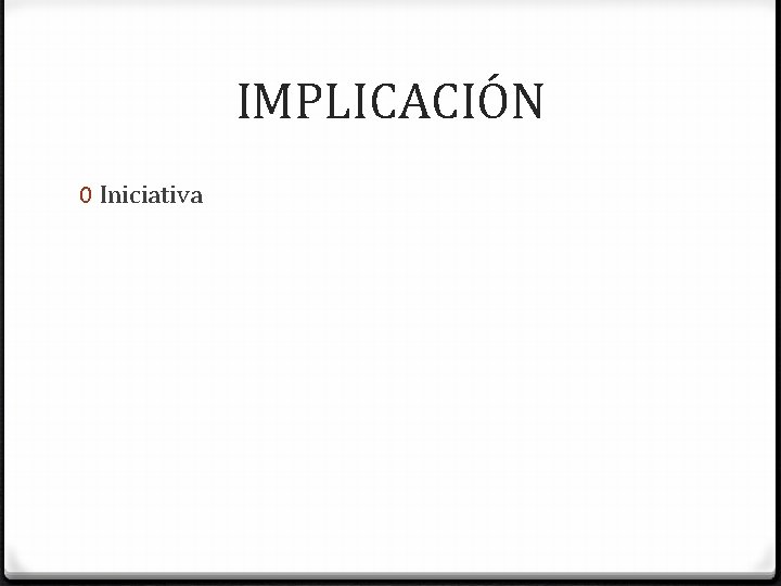 IMPLICACIÓN 0 Iniciativa