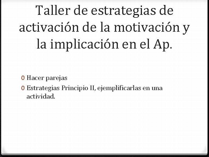 Taller de estrategias de activación de la motivación y la implicación en el Ap.