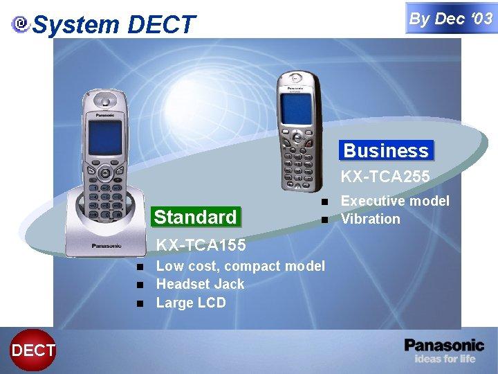 By Dec ' 03 System DECT Business KX-TCA 255 Standard Executive model n Vibration
