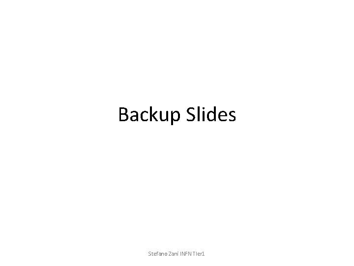 Backup Slides Stefano Zani INFN TIer 1