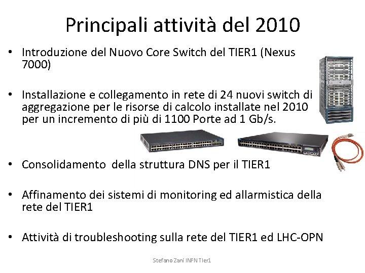 Principali attività del 2010 • Introduzione del Nuovo Core Switch del TIER 1 (Nexus