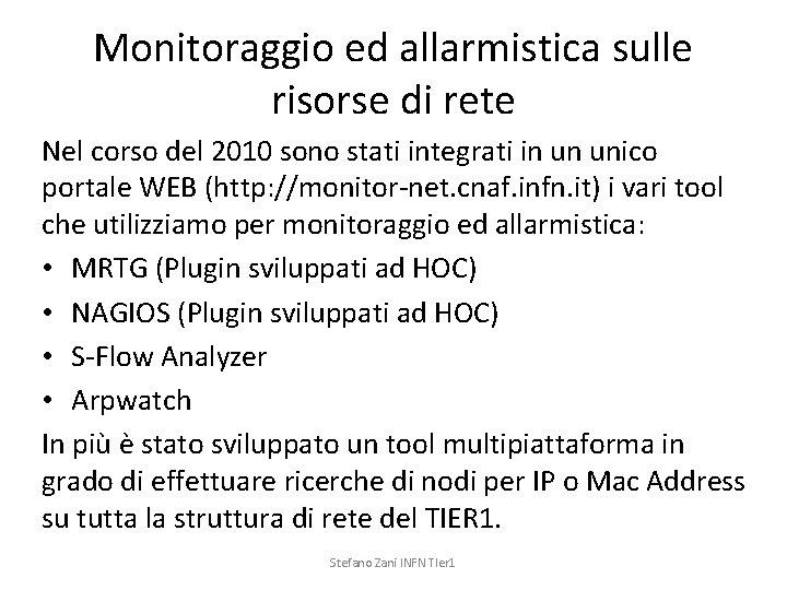 Monitoraggio ed allarmistica sulle risorse di rete Nel corso del 2010 sono stati integrati