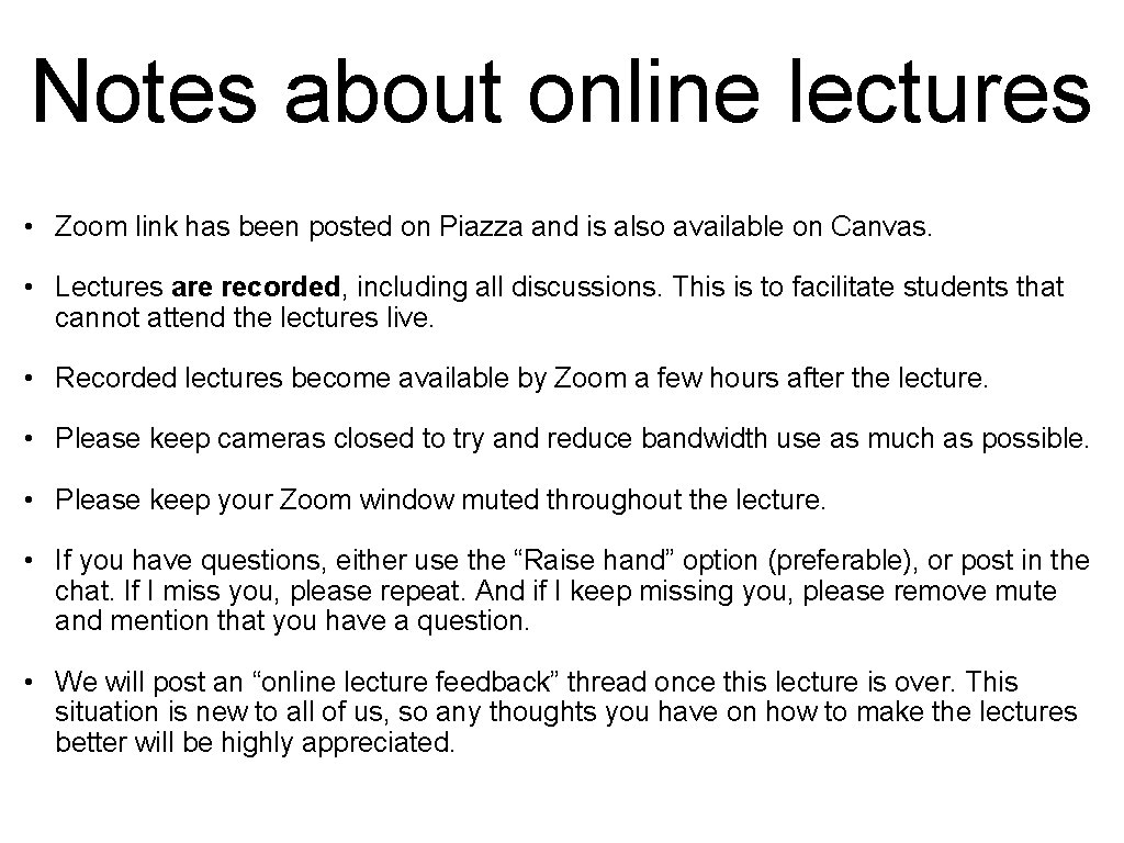 Notes about online lectures • Zoom link has been posted on Piazza and is