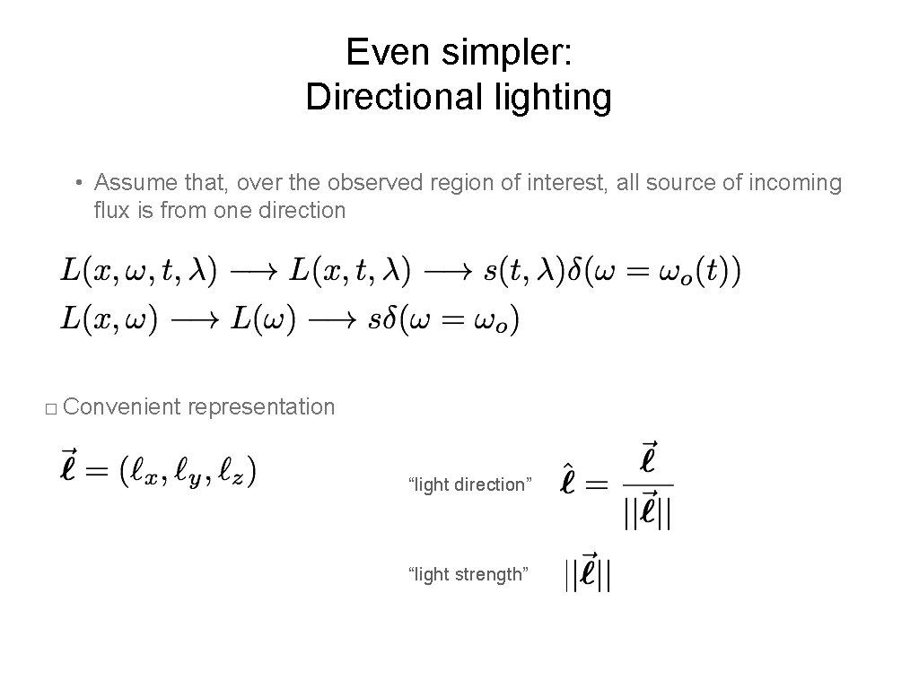 Even simpler: Directional lighting • Assume that, over the observed region of interest, all