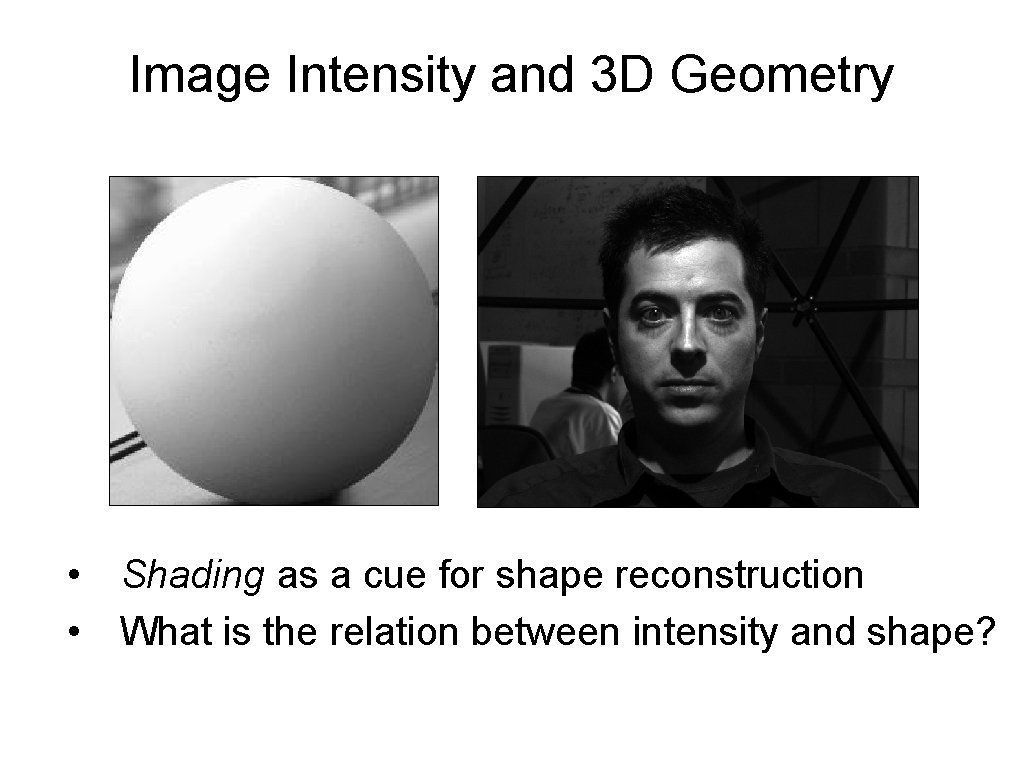 Image Intensity and 3 D Geometry • Shading as a cue for shape reconstruction