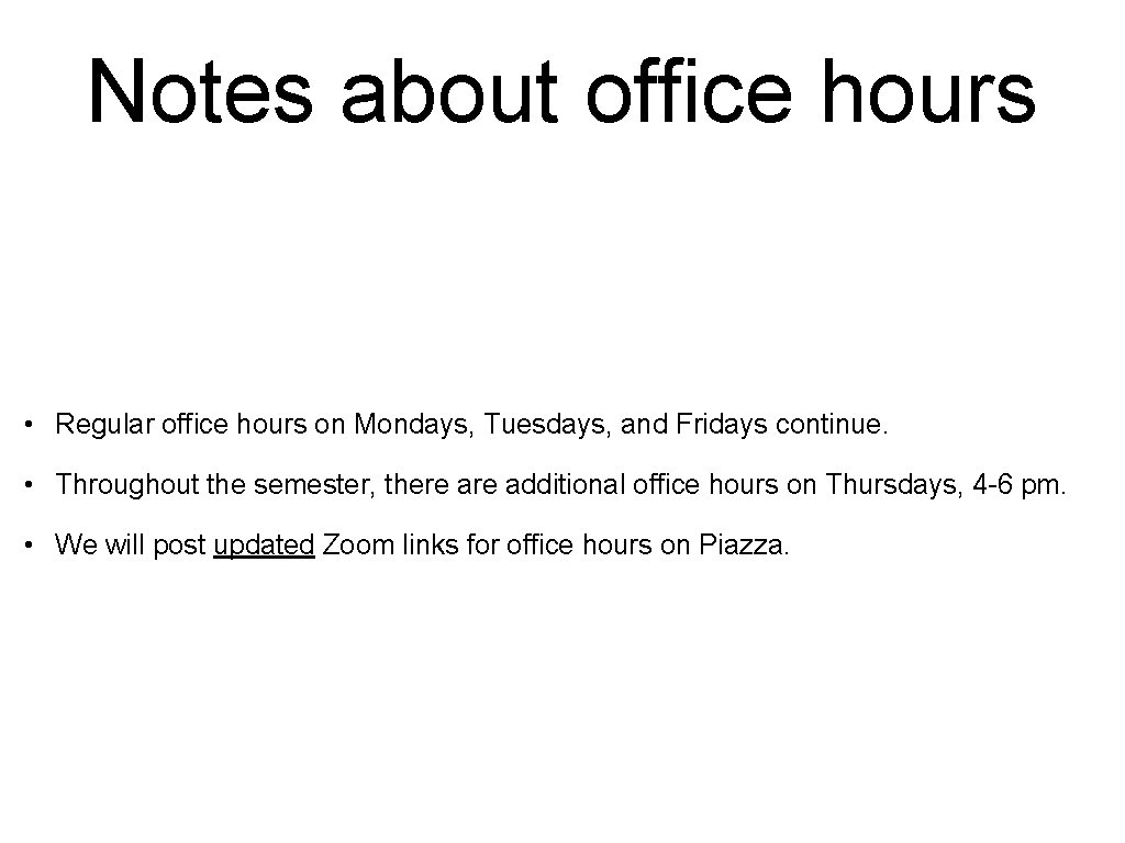 Notes about office hours • Regular office hours on Mondays, Tuesdays, and Fridays continue.