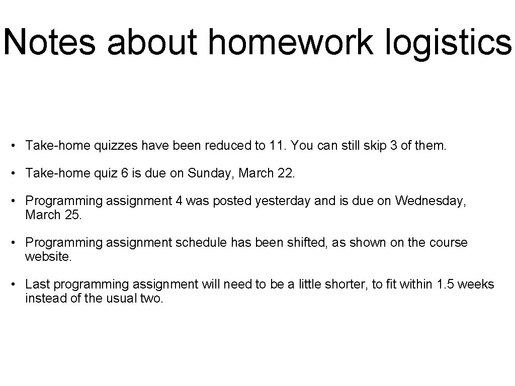 Notes about homework logistics • Take-home quizzes have been reduced to 11. You can