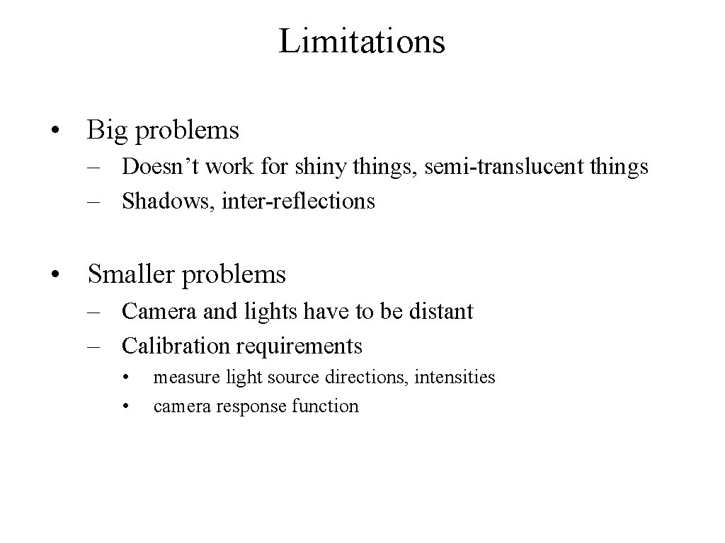 Limitations • Big problems – Doesn't work for shiny things, semi-translucent things – Shadows,