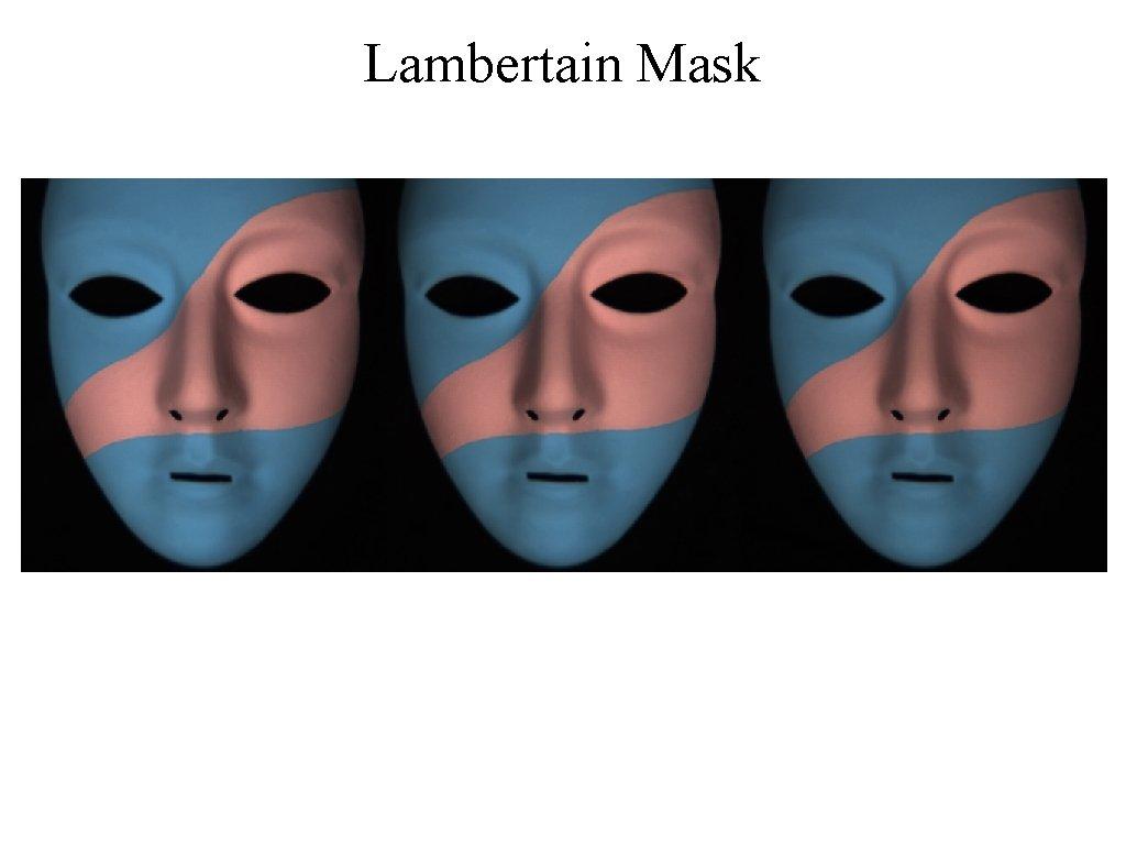 Lambertain Mask