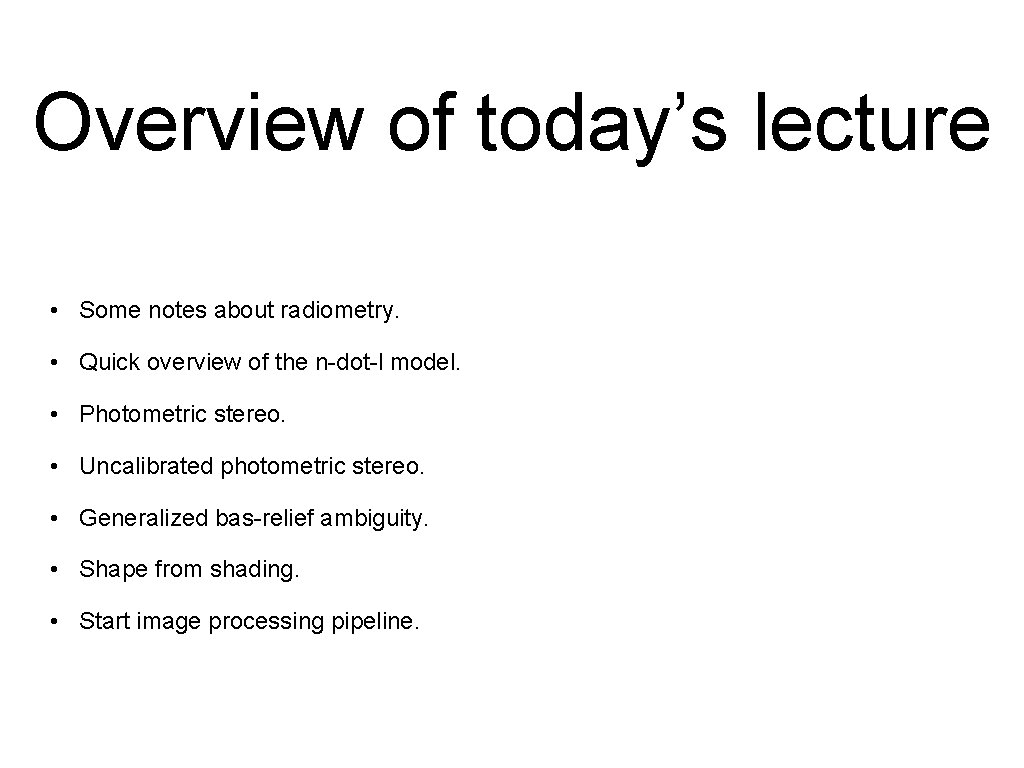 Overview of today's lecture • Some notes about radiometry. • Quick overview of the