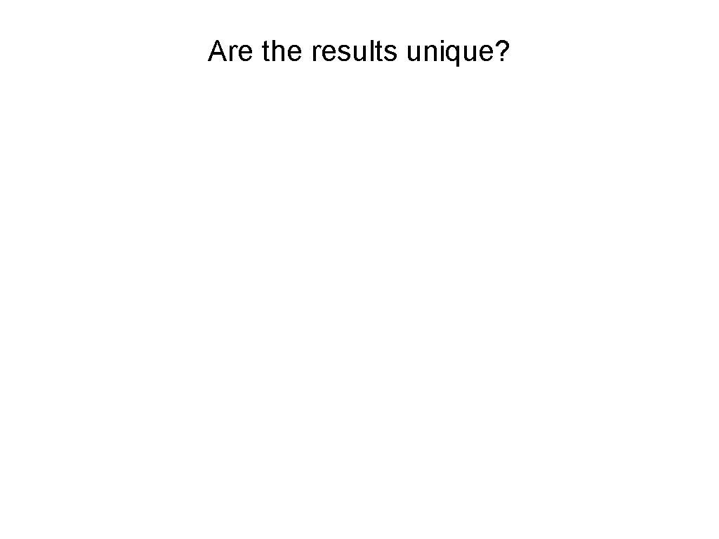 Are the results unique?