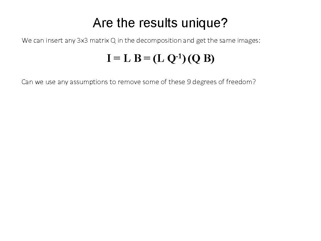 Are the results unique? We can insert any 3 x 3 matrix Q in