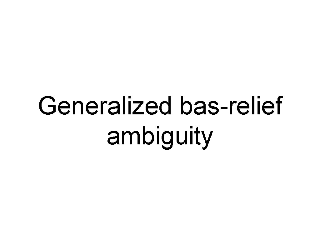 Generalized bas-relief ambiguity