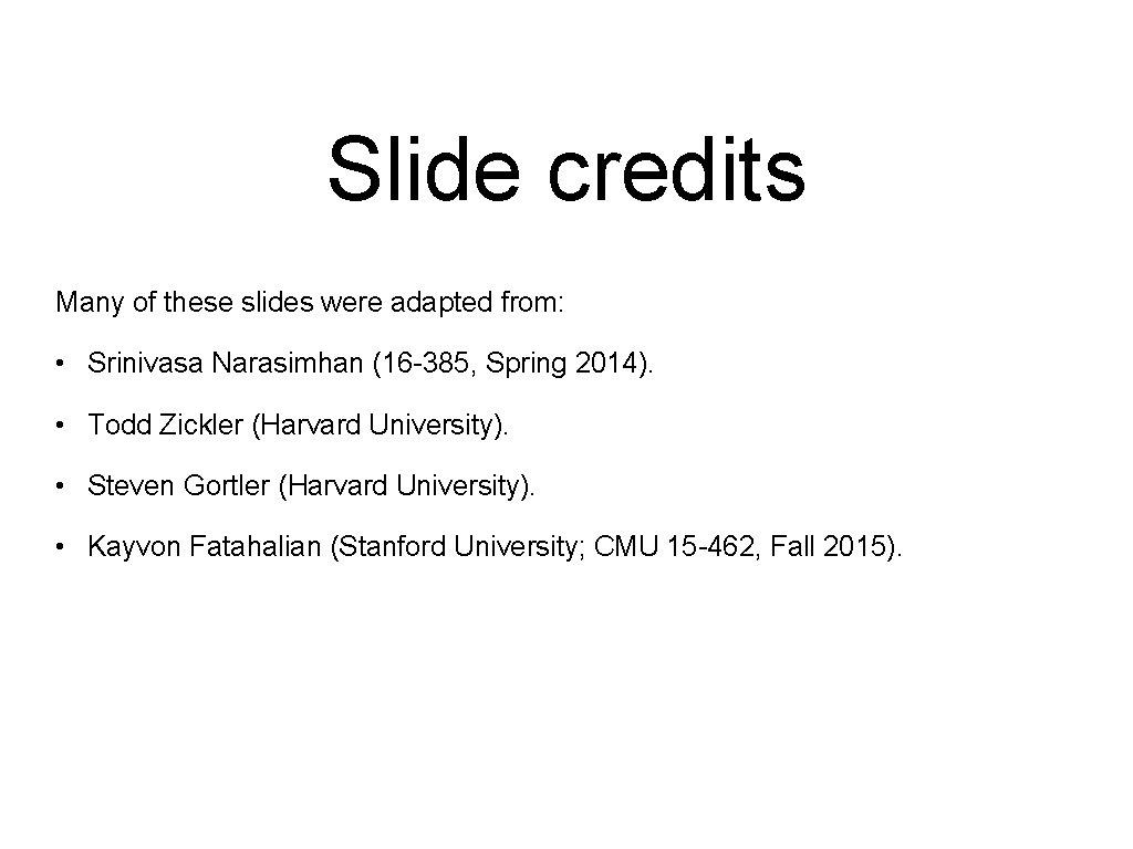 Slide credits Many of these slides were adapted from: • Srinivasa Narasimhan (16 -385,
