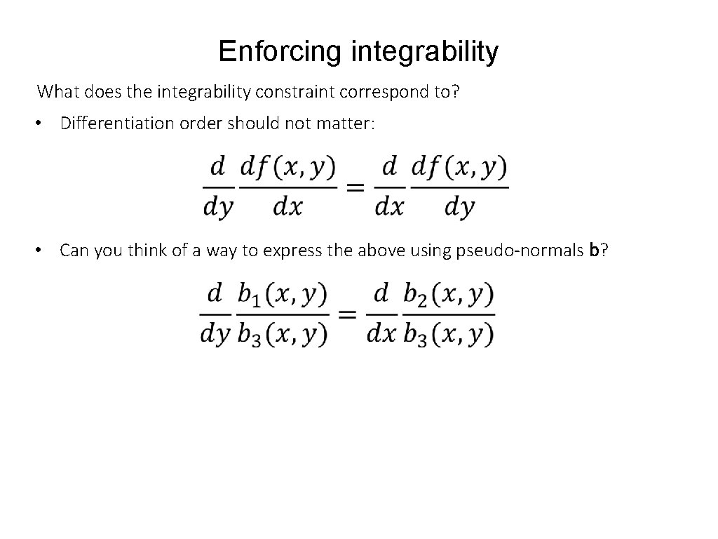 Enforcing integrability What does the integrability constraint correspond to? • Differentiation order should not