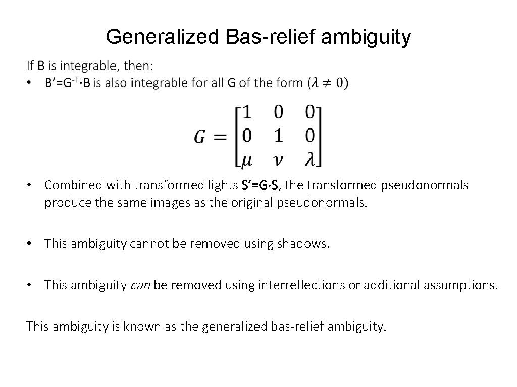 Generalized Bas-relief ambiguity • Combined with transformed lights S'=G⋅S, the transformed pseudonormals produce the