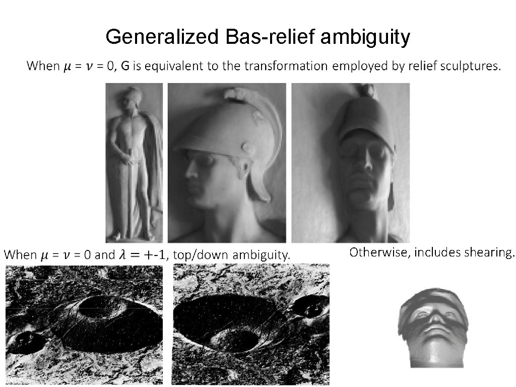 Generalized Bas-relief ambiguity Otherwise, includes shearing.