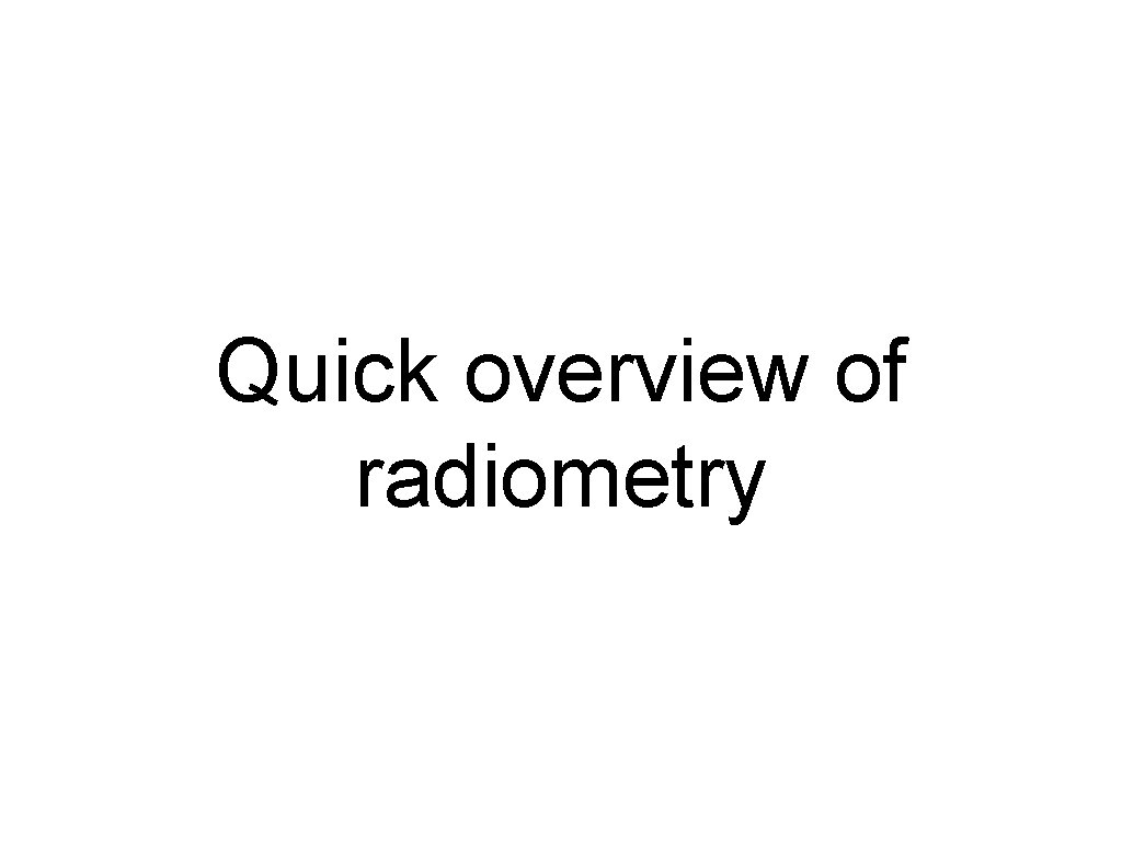 Quick overview of radiometry